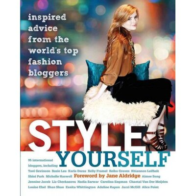 Simon & Schuster Style Yourself; Inspired Advice from the World's Top Fashion Bloggers