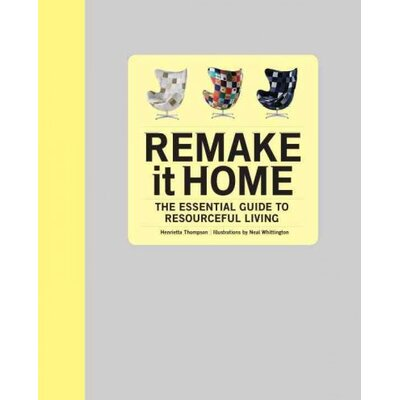 Random House Remake It Home; the Essential Guide to Resourceful Living