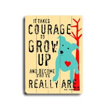 "Courage To Grow Up Planked Wood Sign - 20"" x 14"""