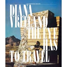 Diana Vreeland; The Eye Has to Travel