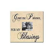 Grant Me Patience, For My Blessings Home Frame