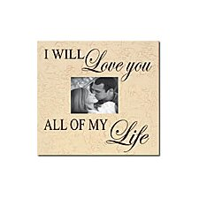 I Will Love You All of My Life Home Frame