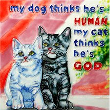 "8"" x 8"" My Dog Thinks He's a Human... My Cat Thinks He's a God Art in MultiTile"
