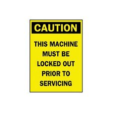 "X 10""Aluminum Sign W/Caution Header & Legend This Machine Must Be Locked Out Prior To Servicing"