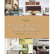 Restore, Recycle, Repurpose; Create a Beautiful Home
